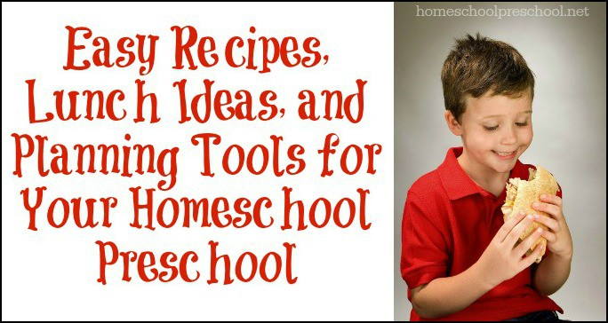 Easy Recipes, Lunch Ideas, and Planning Tools for Your Homeschool Preschool
