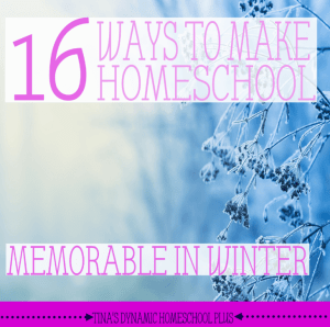 16-Ways-to-Make-Homeschool-Memorable-During-Winter-@-Tinas-Dynamic-Homeschool-Plus