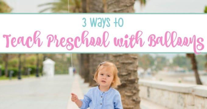 3 Ways to Teach Preschool with Balloons