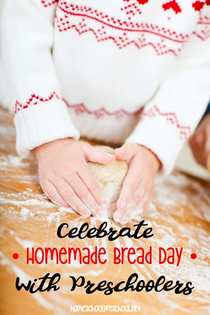 Did you know November 17th is Homemade Bread Day? It is. And it's an excellent opportunity to enjoy a day of learning with your preschooler!